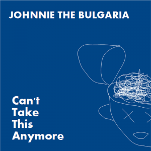 [TNR-120] JOHNNIE THE BLUGARIA - Can't Take This Anymore